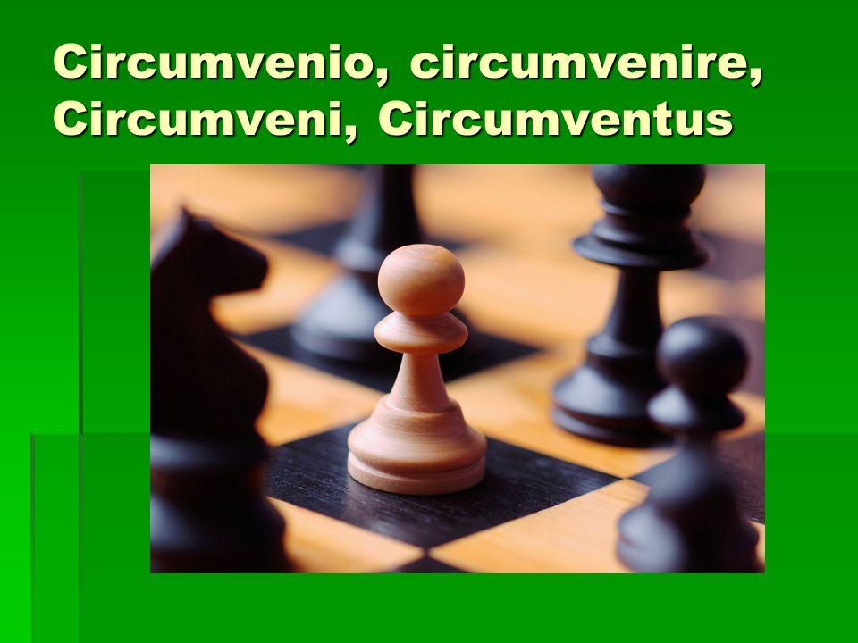 Circumvenio, circumvenire, Circumveni, Circumventus