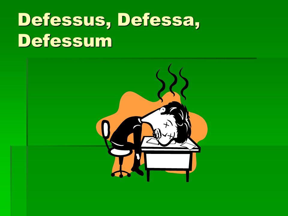 Defessus, Defessa, Defessum