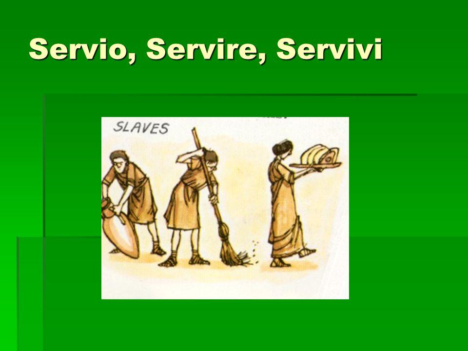 Servio, Servire, Servivi