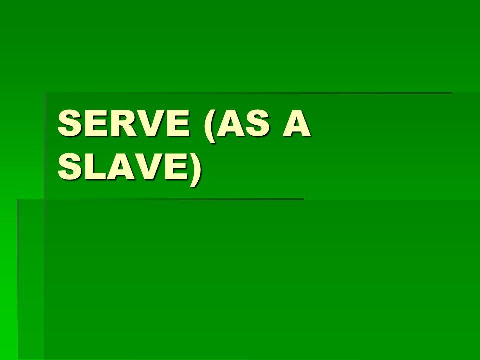 SERVE (AS A SLAVE)