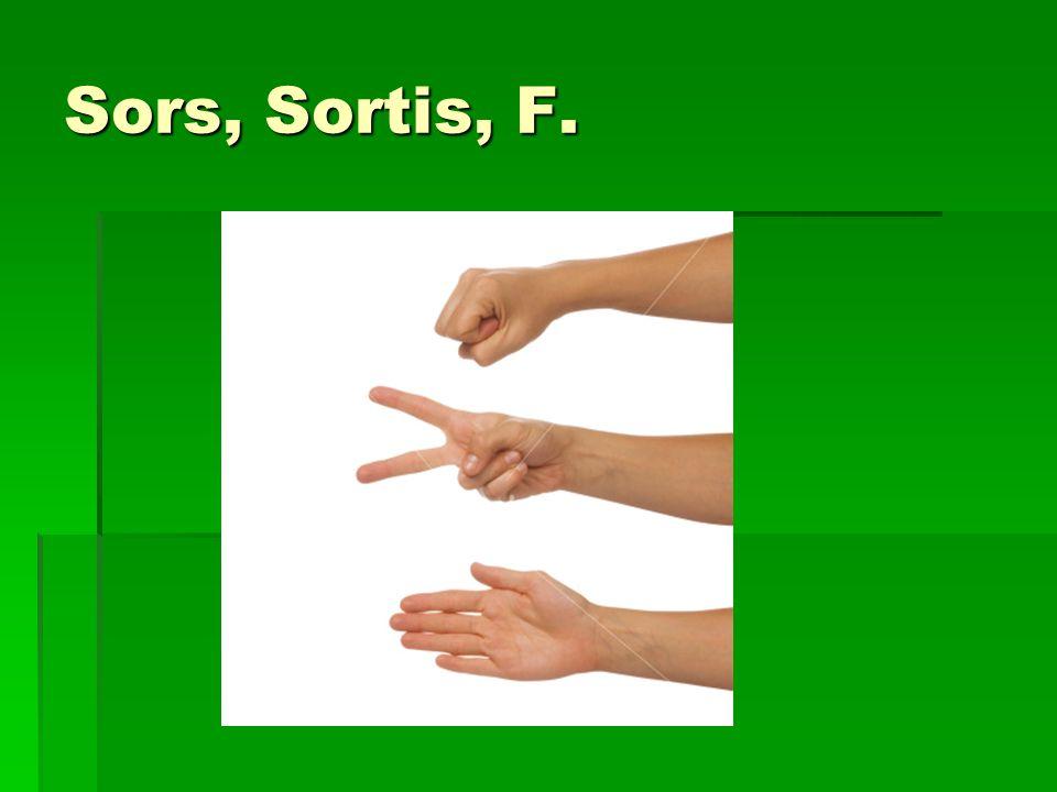 Sors, Sortis, F.