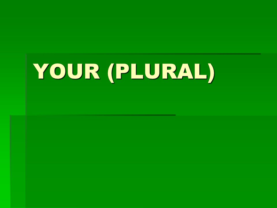 YOUR (PLURAL)