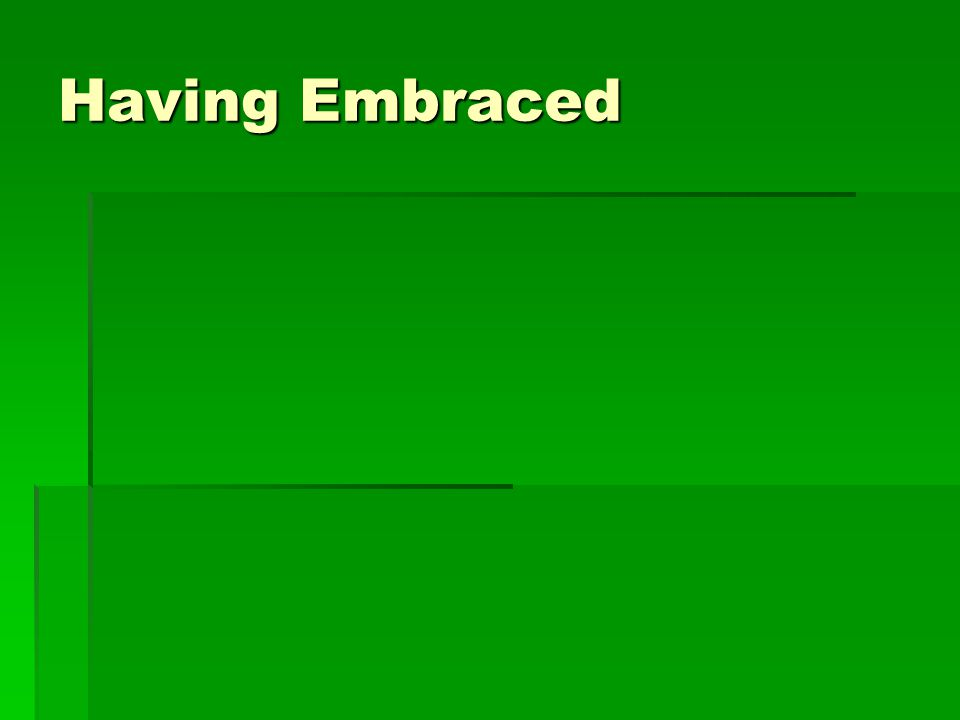Having Embraced