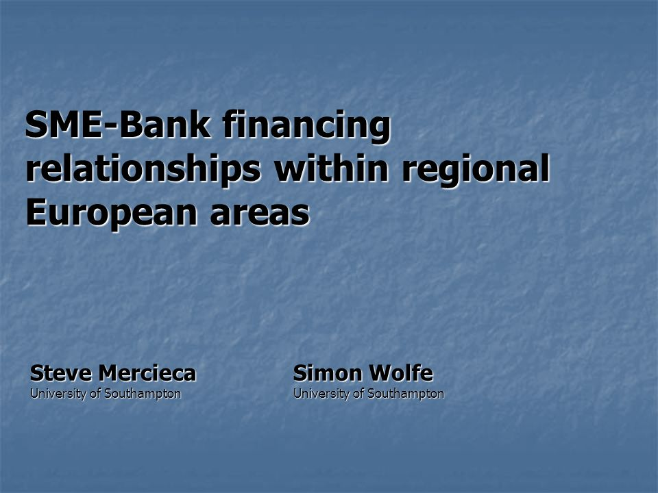 Outline (I)Rationale/contributions (II)Related Research (III)Data (IV)Methodology and empirical analyses (V) Preview of results (VI)Conclusion and future research SME bank financing within EU regional areas Mercieca and Wolfe Mercieca and Wolfe