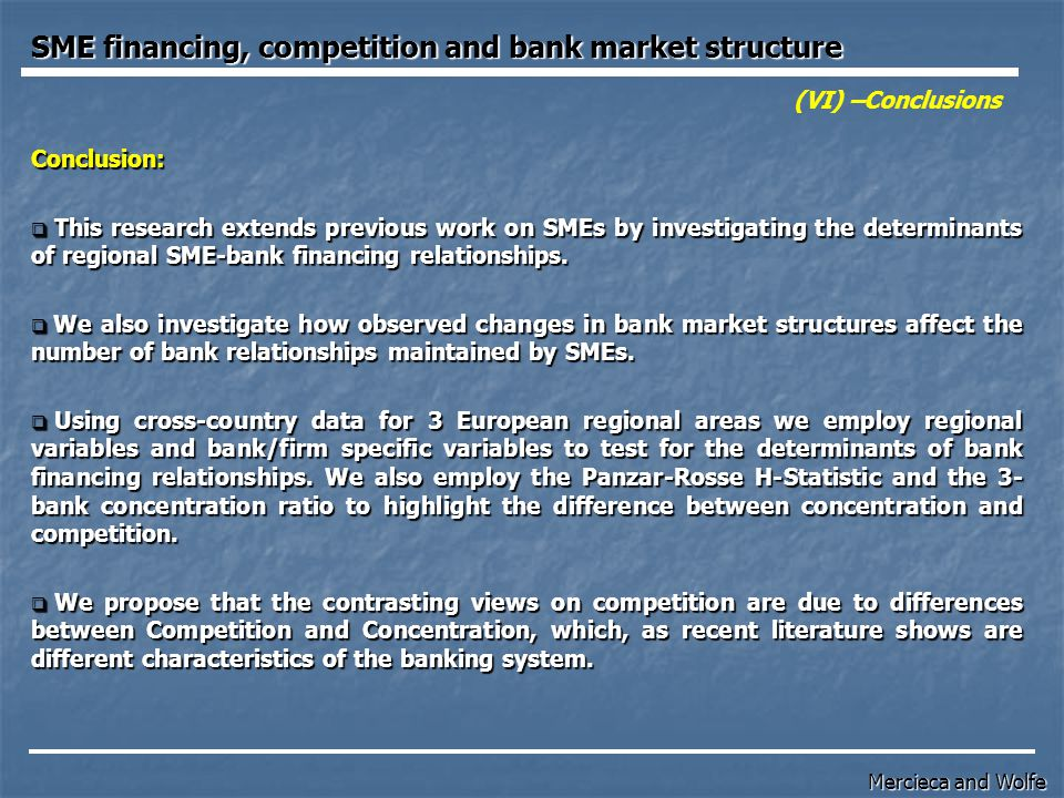 (VI) –Conclusions Conclusion:  This research extends previous work on SMEs by investigating the determinants of regional SME-bank financing relationships.