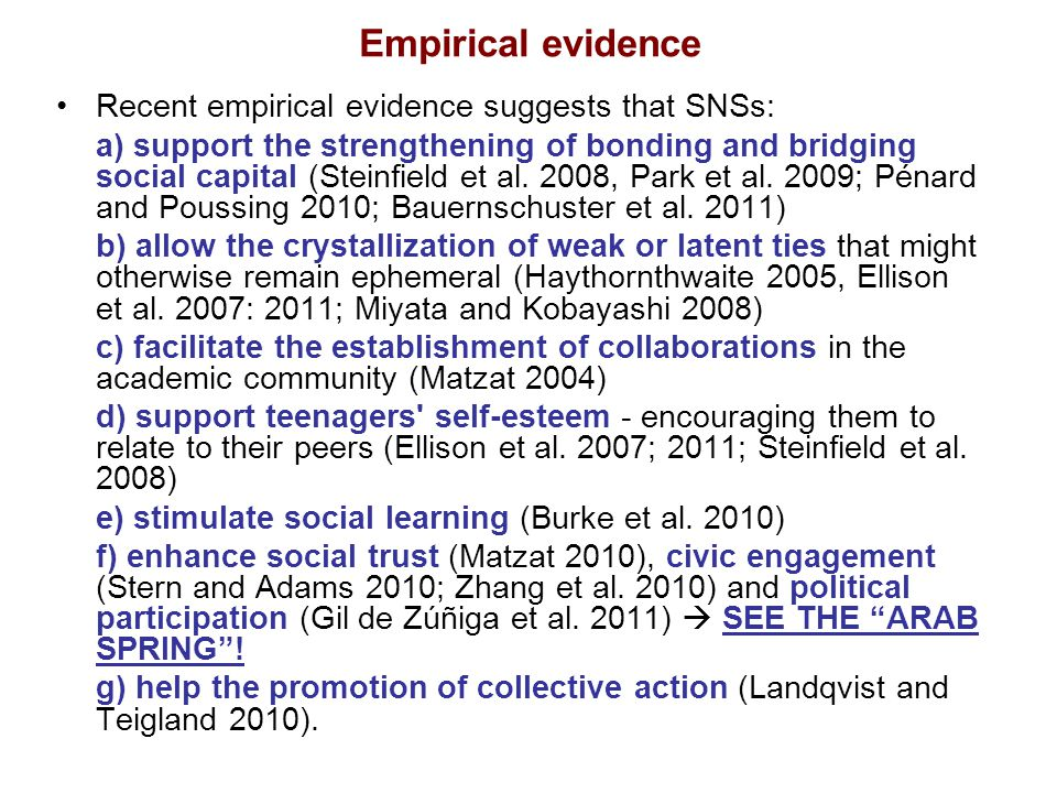 Empirical evidence Recent empirical evidence suggests that SNSs: a) support the strengthening of bonding and bridging social capital (Steinfield et al.