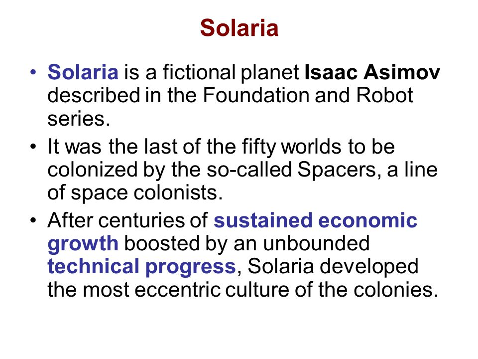 Solaria Solaria is a fictional planet Isaac Asimov described in the Foundation and Robot series.