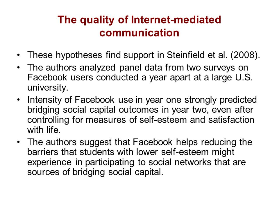 The quality of Internet-mediated communication These hypotheses find support in Steinfield et al.