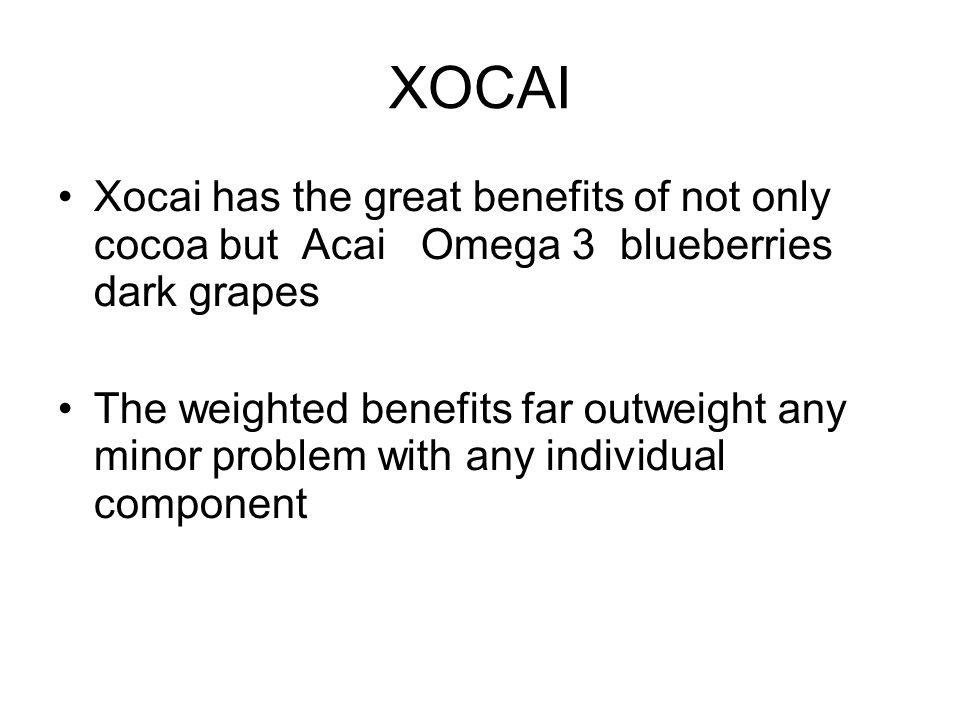XOCAI Xocai has the great benefits of not only cocoa but Acai Omega 3 blueberries dark grapes The weighted benefits far outweight any minor problem with any individual component