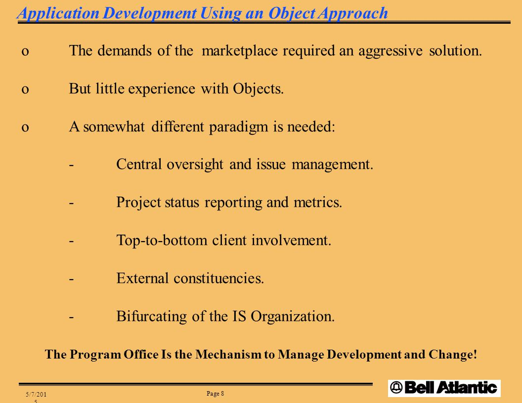 Page 8 5/7/2015 oThe demands of the marketplace required an aggressive solution. oBut little experience with Objects. oA somewhat different paradigm i
