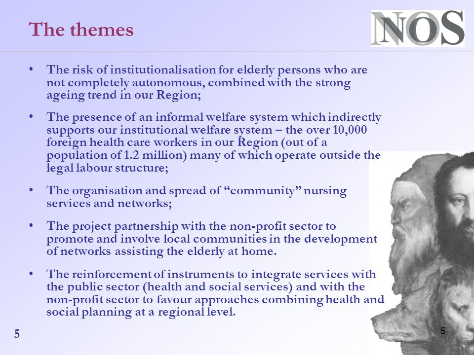 5 The themes The risk of institutionalisation for elderly persons who are not completely autonomous, combined with the strong ageing trend in our Region; The presence of an informal welfare system which indirectly supports our institutional welfare system – the over 10,000 foreign health care workers in our Region (out of a population of 1.2 million) many of which operate outside the legal labour structure; The organisation and spread of community nursing services and networks; The project partnership with the non-profit sector to promote and involve local communities in the development of networks assisting the elderly at home.