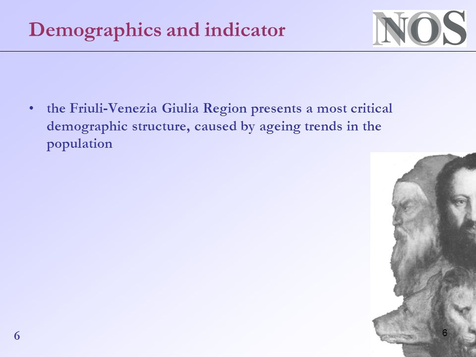 6 Demographics and indicator the Friuli-Venezia Giulia Region presents a most critical demographic structure, caused by ageing trends in the population 6