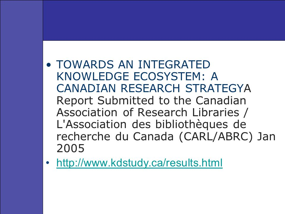 TOWARDS AN INTEGRATED KNOWLEDGE ECOSYSTEM: A CANADIAN RESEARCH STRATEGYA Report Submitted to the Canadian Association of Research Libraries / L'Associ