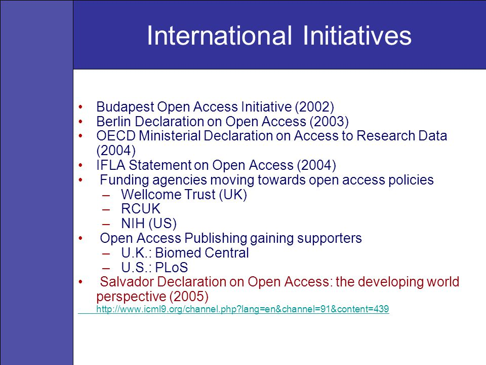 International Initiatives Budapest Open Access Initiative (2002) Berlin Declaration on Open Access (2003) OECD Ministerial Declaration on Access to Re