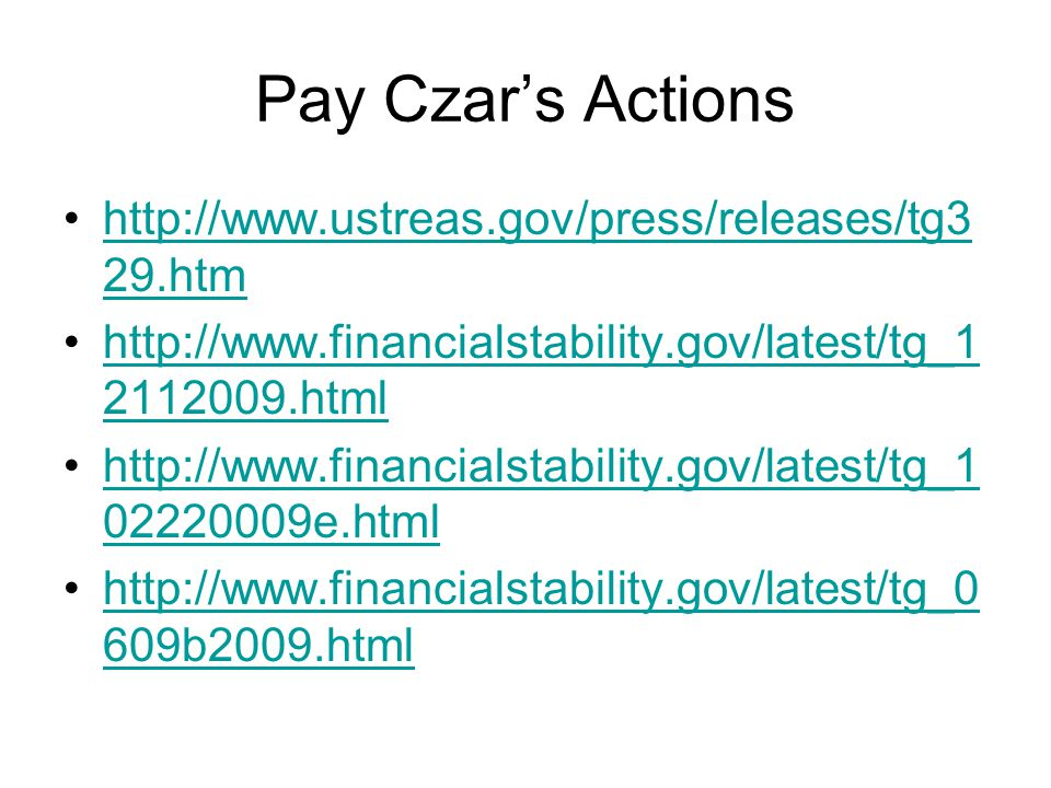 Pay Czar's Actions http://www.ustreas.gov/press/releases/tg3 29.htmhttp://www.ustreas.gov/press/releases/tg3 29.htm http://www.financialstability.gov/
