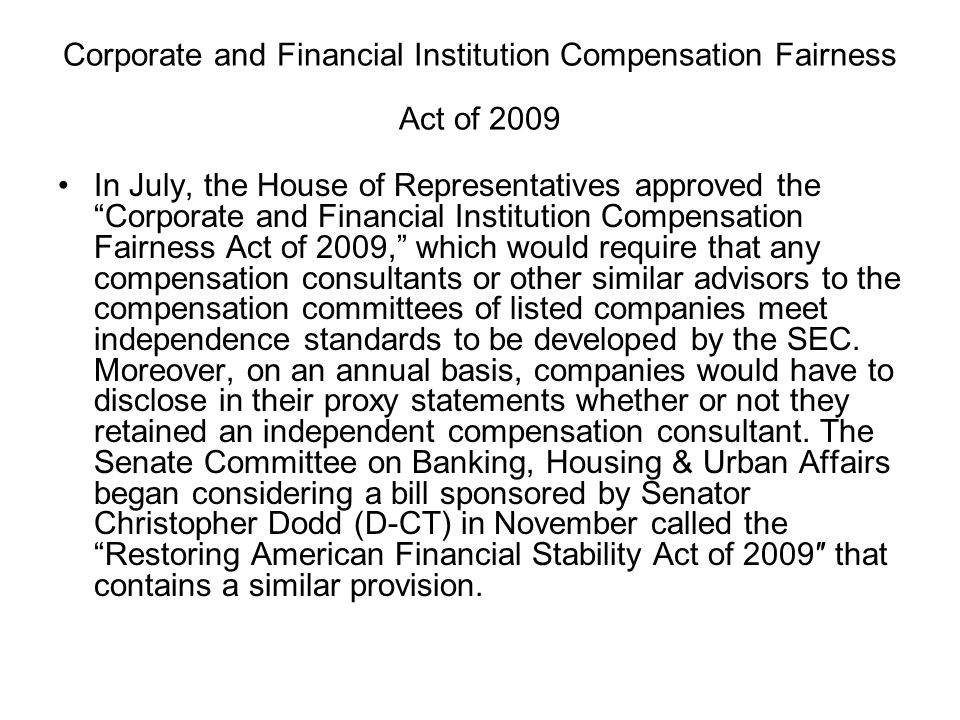 "Corporate and Financial Institution Compensation Fairness Act of 2009 In July, the House of Representatives approved the ""Corporate and Financial Inst"