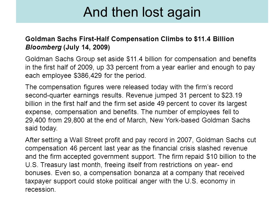 Goldman Sachs First-Half Compensation Climbs to $11.4 Billion Bloomberg (July 14, 2009) Goldman Sachs Group set aside $11.4 billion for compensation a