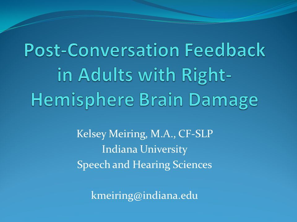 Introduction Despite growing research focused on right-hemisphere brain damage (RHD), there is still a lack of research about this population, especially regarding treatment of cognitive-linguistic deficits (Blake, 2007) Although many SLP's do not evaluate or treat this population very often (Blake, 2006), only half of those with RHD cognitive-linguistic deficits are referred for S/L services (Blake, Duffy, Myers, Tompkins, 2002 ) Since research is increasing awareness of RHD, more of these patients are likely to be referred for services, so SLP's need to be prepared to treat them