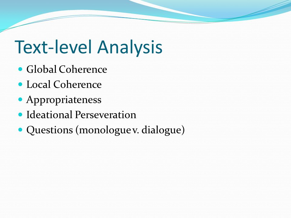 Text-level Analysis Global Coherence Local Coherence Appropriateness Ideational Perseveration Questions (monologue v.