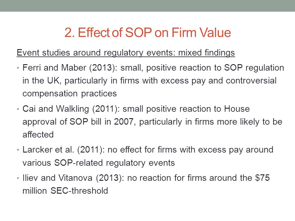 2. Effect of SOP on Firm Value Event studies around regulatory events: mixed findings Ferri and Maber (2013): small, positive reaction to SOP regulati