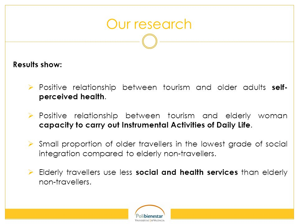 Our research Results show:  Positive relationship between tourism and older adults self- perceived health.