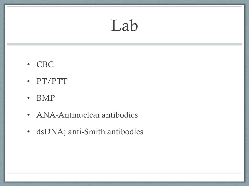 Lab CBC PT/PTT BMP ANA-Antinuclear antibodies dsDNA; anti-Smith antibodies