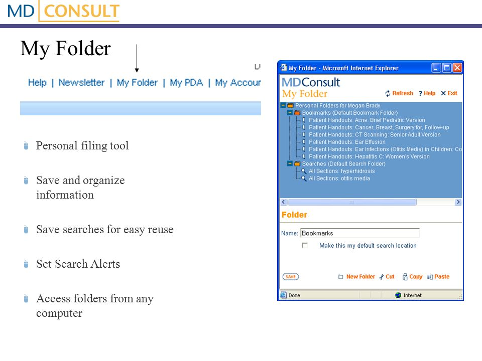 My Folder Personal filing tool Save and organize information Save searches for easy reuse Set Search Alerts Access folders from any computer