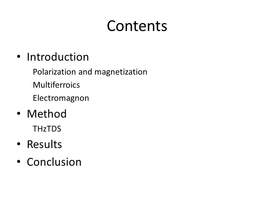 Contents Introduction Polarization and magnetization Multiferroics Electromagnon Method THzTDS Results Conclusion