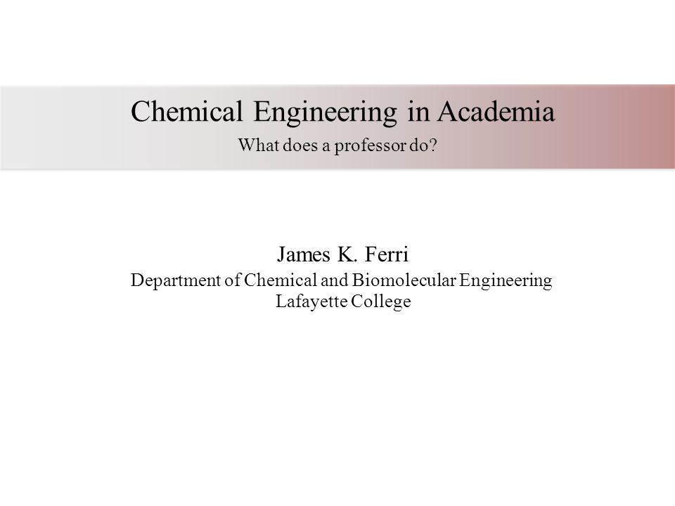 Chemical Engineering in Academia What does a professor do.