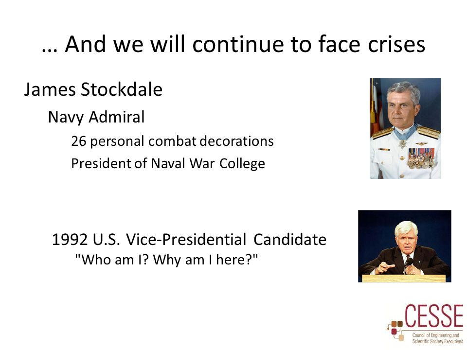 … And we will continue to face crises James Stockdale Navy Admiral 26 personal combat decorations President of Naval War College 1992 U.S. Vice-Presid