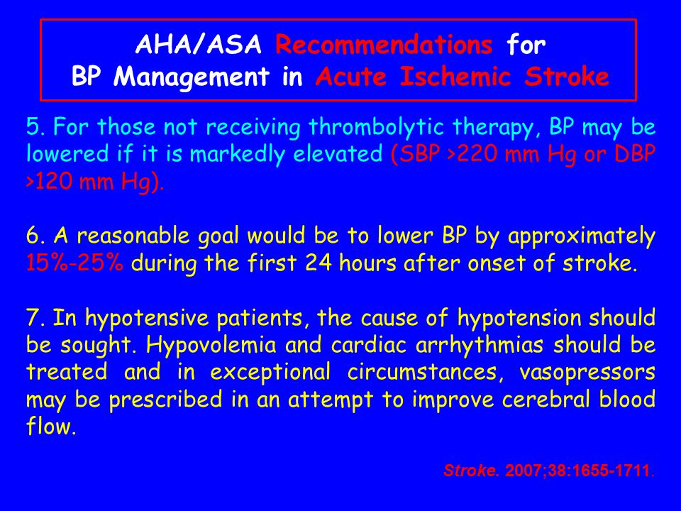 AHA/ASA Recommendations for BP Management in Acute Ischemic Stroke 5. For those not receiving thrombolytic therapy, BP may be lowered if it is markedl