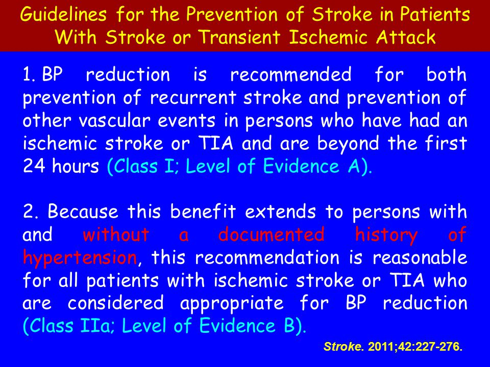Guidelines for the Prevention of Stroke in Patients With Stroke or Transient Ischemic Attack 1. BP reduction is recommended for both prevention of rec