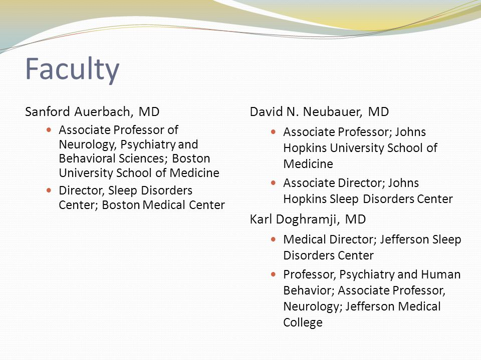 Faculty Sanford Auerbach, MD Associate Professor of Neurology, Psychiatry and Behavioral Sciences; Boston University School of Medicine Director, Sleep Disorders Center; Boston Medical Center David N.