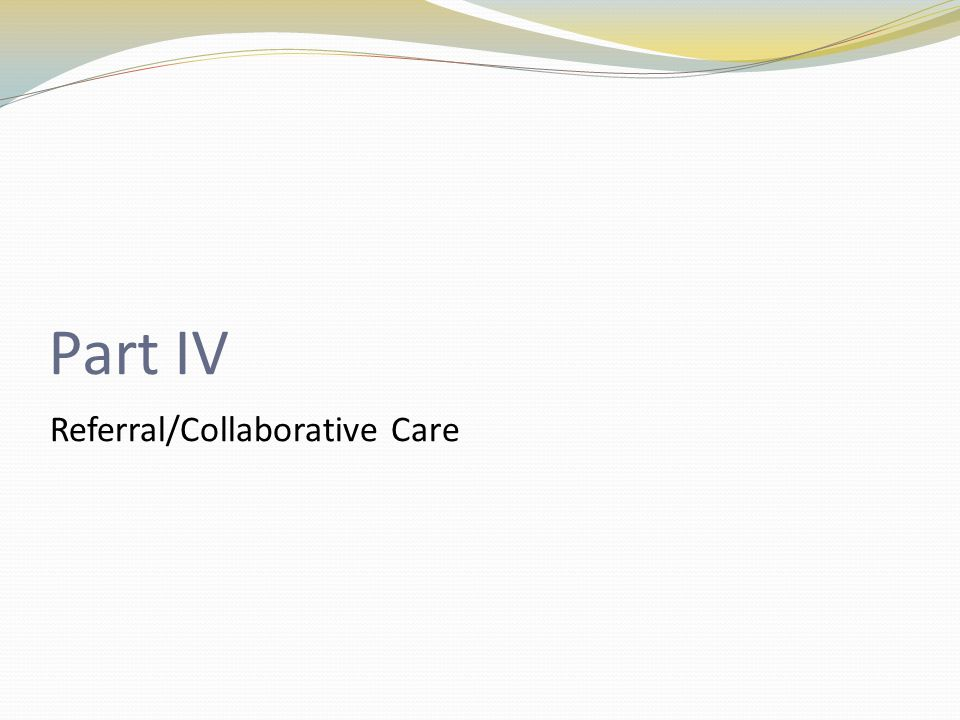 Part IV Referral/Collaborative Care