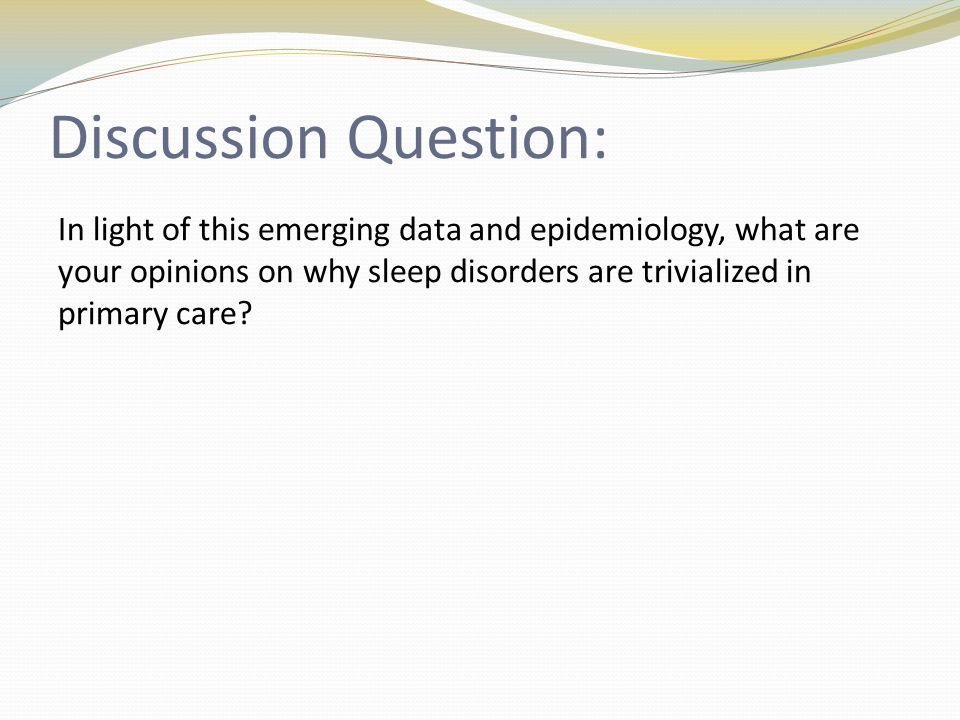 Lack of Screening in Primary Care 1.Confusion on diagnosis/clinical features of sleep disorders 2.