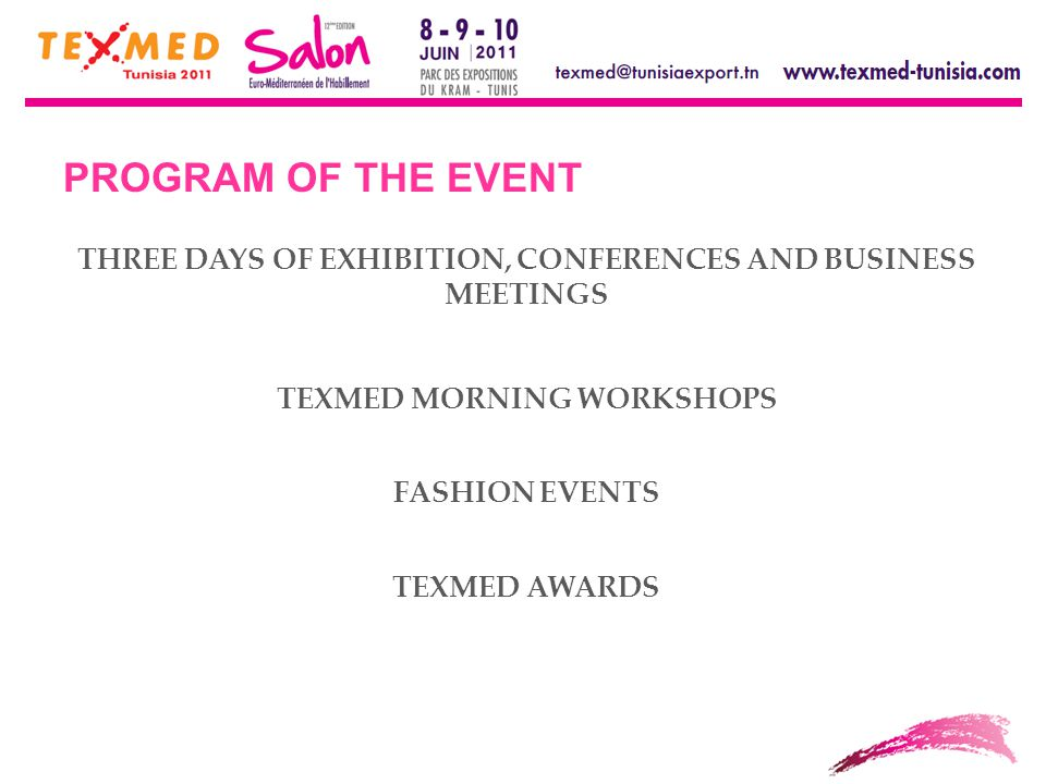 PROGRAM OF THE EVENT THREE DAYS OF EXHIBITION, CONFERENCES AND BUSINESS MEETINGS TEXMED MORNING WORKSHOPS FASHION EVENTS TEXMED AWARDS