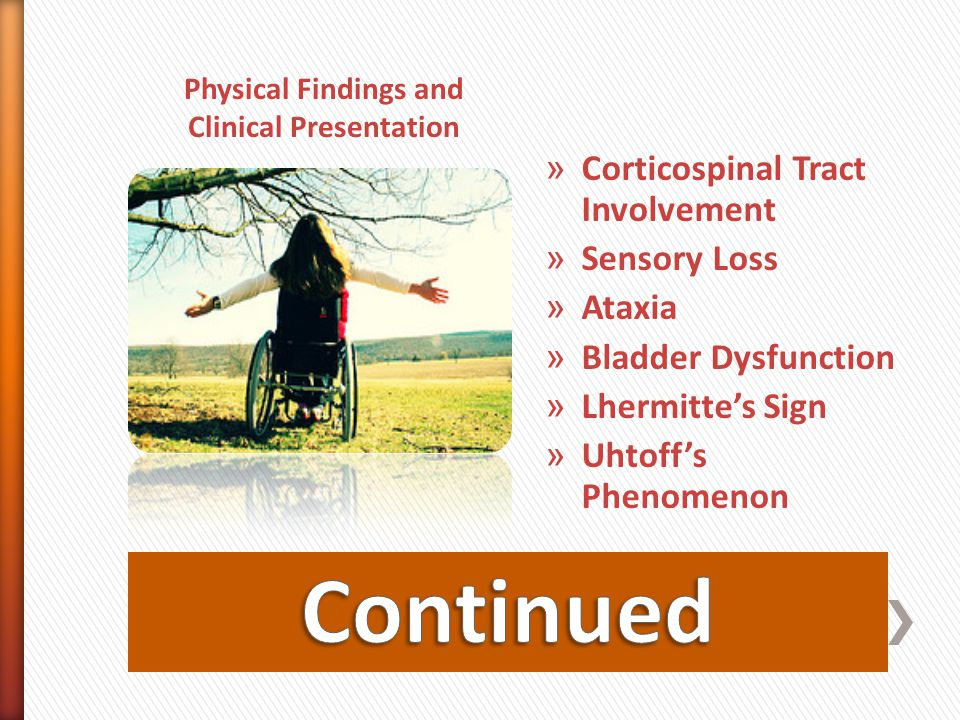 Physical Findings and Clinical Presentation » Corticospinal Tract Involvement » Sensory Loss » Ataxia » Bladder Dysfunction » Lhermitte's Sign » Uhtof