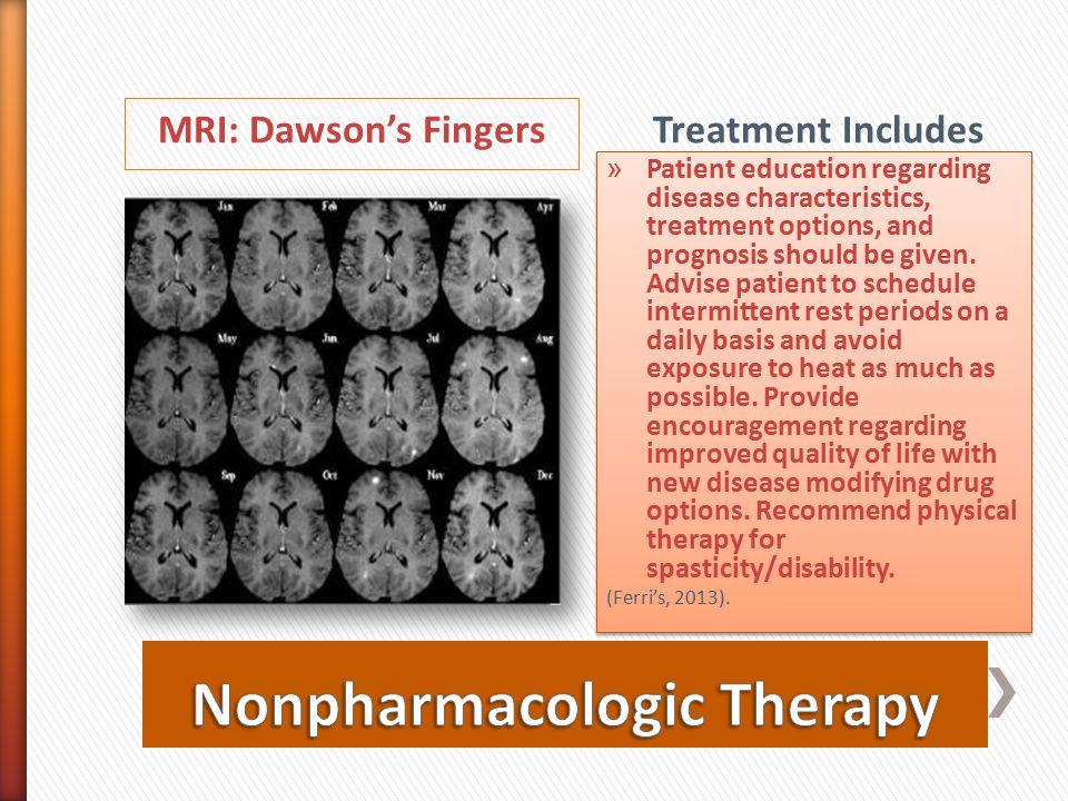 MRI: Dawson's Fingers Treatment Includes » Patient education regarding disease characteristics, treatment options, and prognosis should be given. Advi
