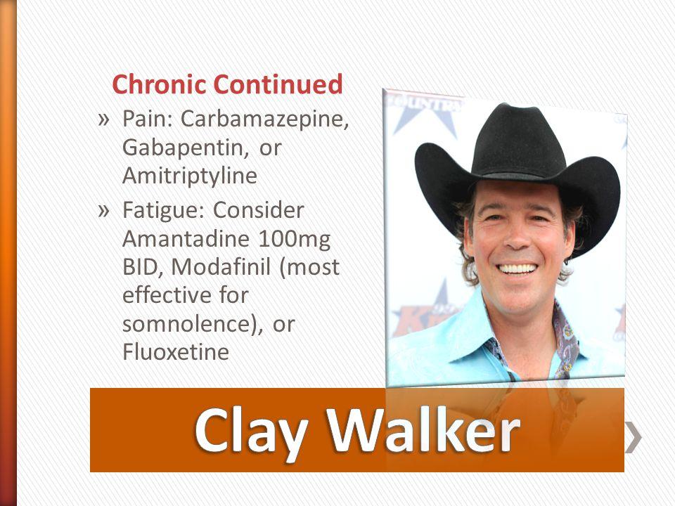 Chronic Continued » Pain: Carbamazepine, Gabapentin, or Amitriptyline » Fatigue: Consider Amantadine 100mg BID, Modafinil (most effective for somnolen