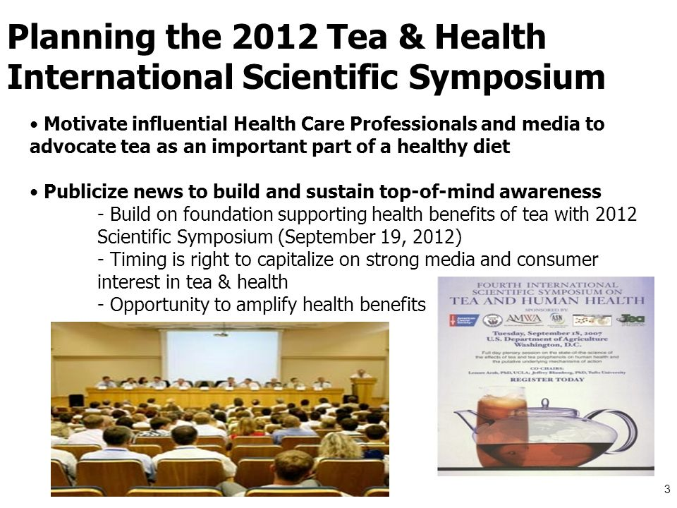 Planning the 2012 Tea & Health International Scientific Symposium Motivate influential Health Care Professionals and media to advocate tea as an impor