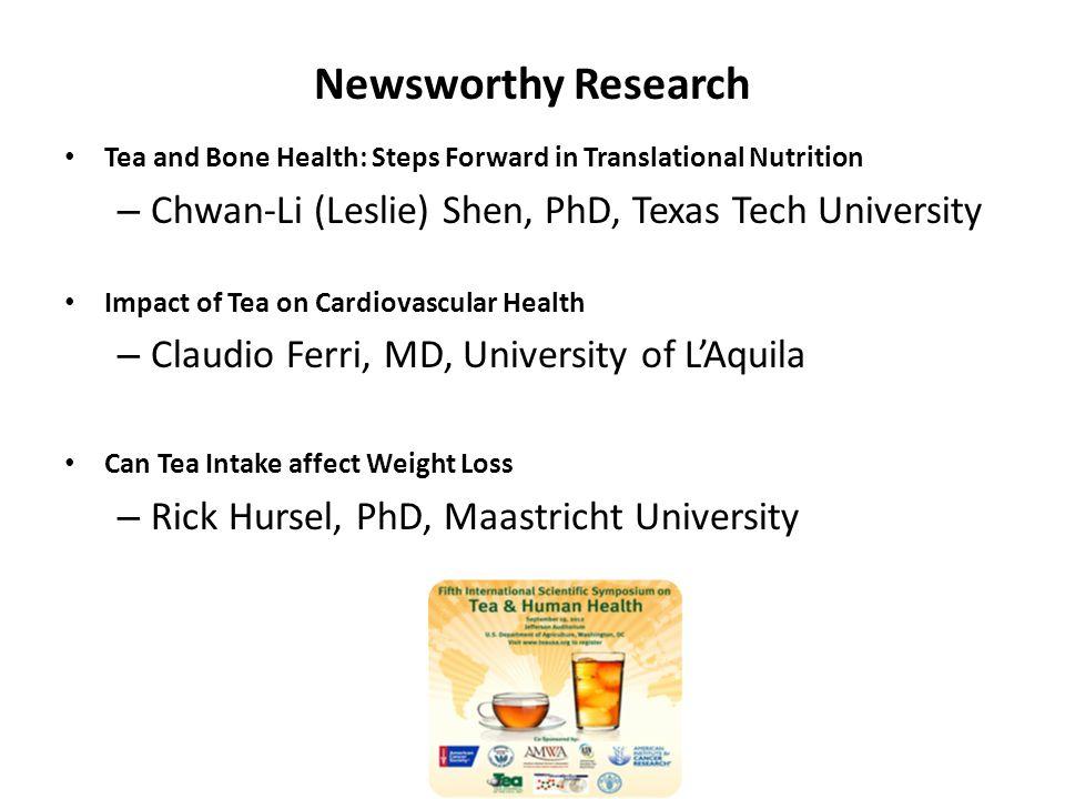 Newsworthy Research Tea and Bone Health: Steps Forward in Translational Nutrition – Chwan-Li (Leslie) Shen, PhD, Texas Tech University Impact of Tea o