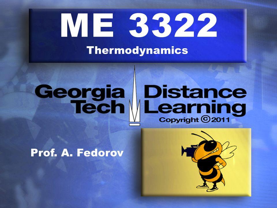 ME 3322 Thermodynamics Prof. A. Fedorov