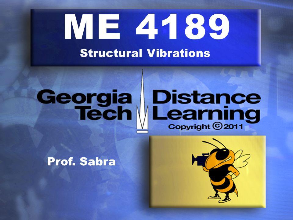 ME 4189 Structural Vibrations Prof. Sabra