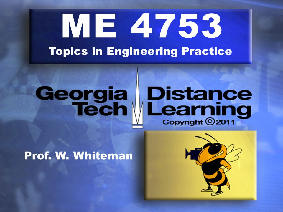 ME 4753 Topics in Engineering Practice Prof. W. Whiteman