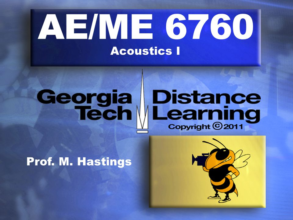 AE/ME 6760 Acoustics I Prof. M. Hastings