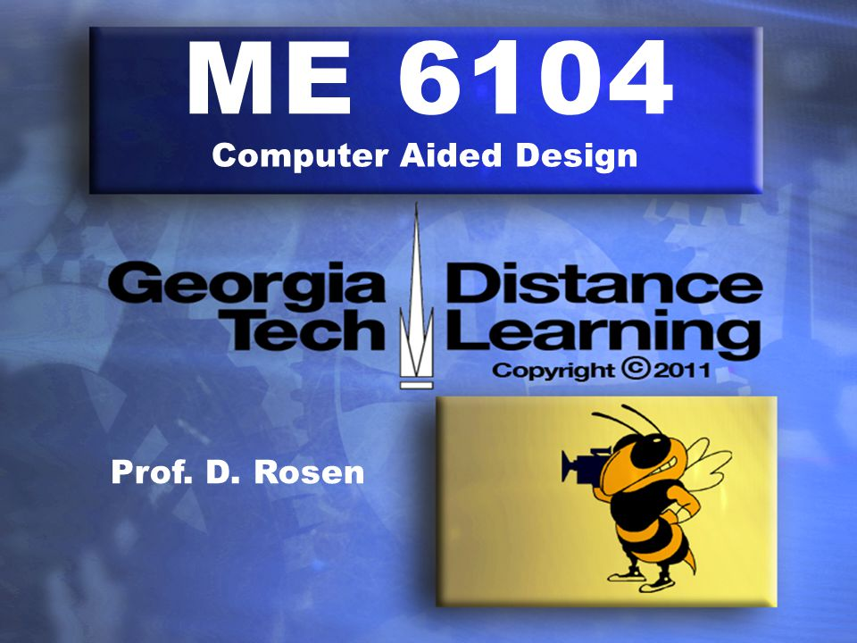 ME 6104 Computer Aided Design Prof. D. Rosen