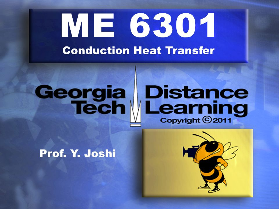 ME 6301 Conduction Heat Transfer Prof. Y. Joshi