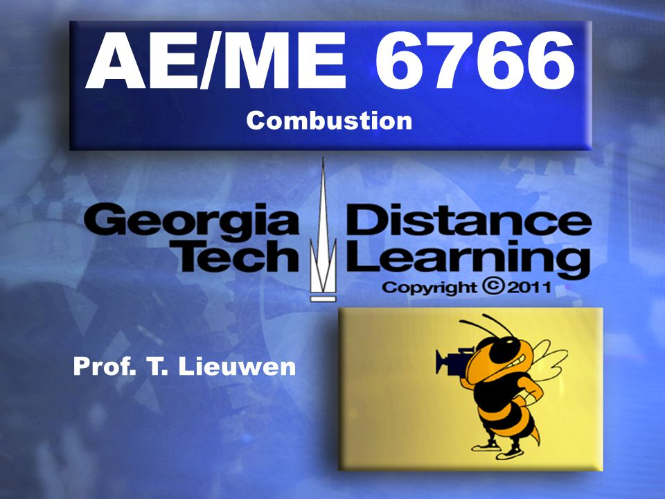 AE/ME 6766 Combustion Prof. T. Lieuwen