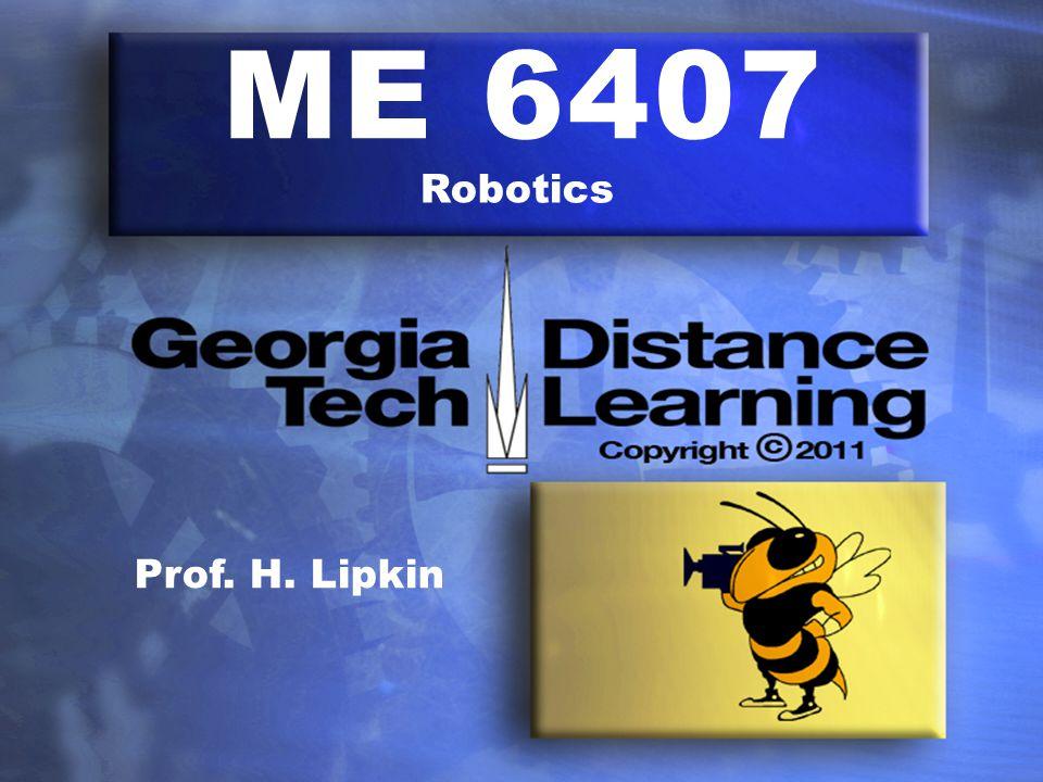 ME 6407 Robotics Prof. H. Lipkin