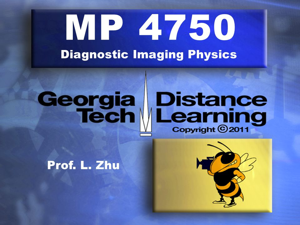 MP 4750 Diagnostic Imaging Physics Prof. L. Zhu